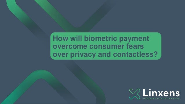 How will biometric payment overcome consumer fears over privacy and contactless?