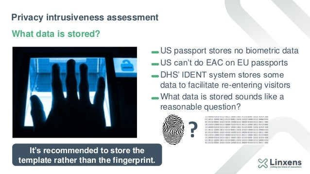Privacy intrusiveness assessment What data is stored? US passport stores no biometric data US can't do EAC on EU passports...