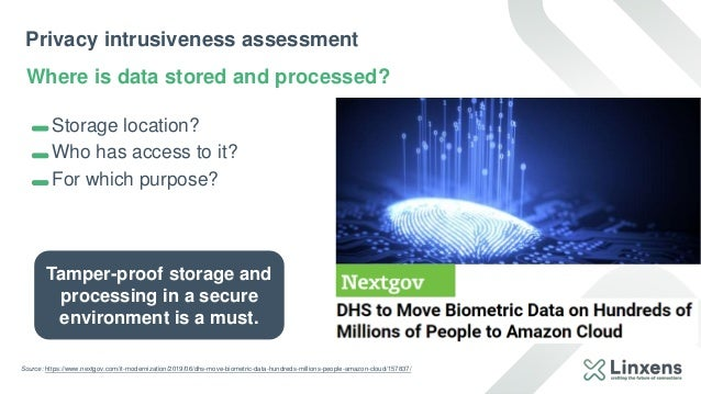 Privacy intrusiveness assessment Where is data stored and processed? Storage location? Who has access to it? For which pur...