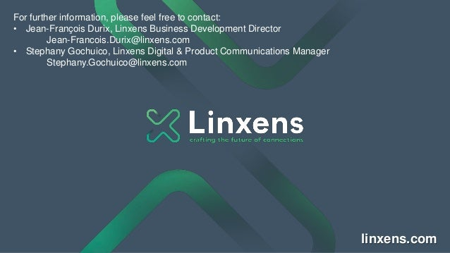 linxens.com For further information, please feel free to contact: • Jean-François Durix, Linxens Business Development Dire...