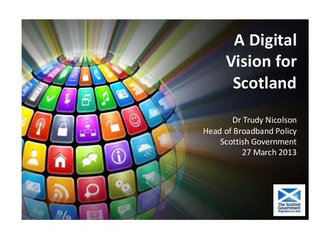 A Digital     Vision for      Scotland       Dr Trudy NicolsonHead of Broadband Policy    Scottish Government          27 ...