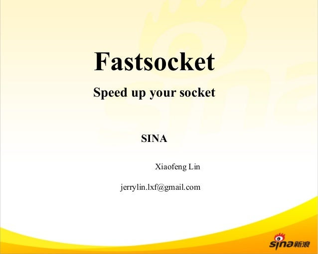 Fastsocket  Speed up your socket  SINA  Xiaofeng Lin  jerrylin.lxf@gmail.com