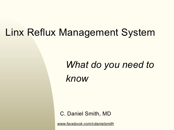 Linx Reflux Management System              What do you need to              know           C. Daniel Smith, MD          ww...