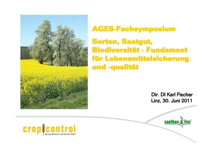 AGES-FachsymposiumSorten, Saatgut,Biodiversität - Fundamentfür Lebensmittelsicherungund -qualität               Dir. DI Ka...
