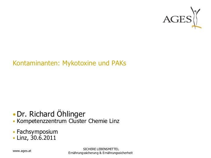 Kontaminanten: Mykotoxine und PAKs• Dr. Richard Öhlinger• Kompetenzzentrum Cluster Chemie Linz• Fachsymposium• Linz, 30.6....