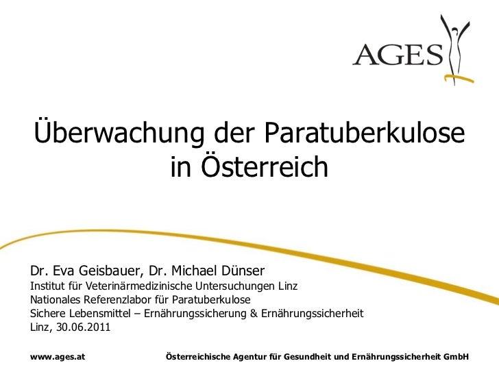 Überwachung der Paratuberkulose         in ÖsterreichDr. Eva Geisbauer, Dr. Michael DünserInstitut für Veterinärmedizinisc...