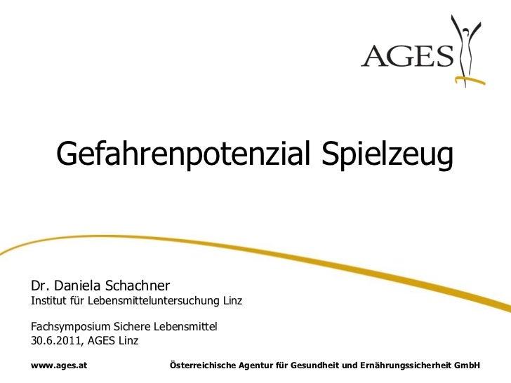 Gefahrenpotenzial SpielzeugDr. Daniela SchachnerInstitut für Lebensmitteluntersuchung LinzFachsymposium Sichere Lebensmitt...