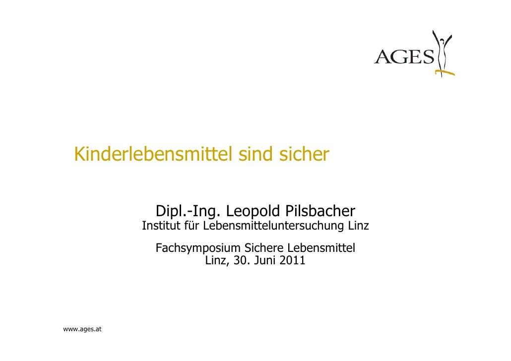 Kinderlebensmittel sind sicher                Dipl.-Ing. Leopold Pilsbacher              Institut für Lebensmitteluntersuc...