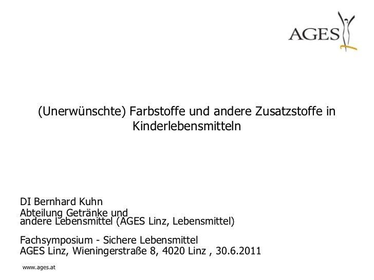 (Unerwünschte) Farbstoffe und andere Zusatzstoffe in                    KinderlebensmittelnDI Bernhard KuhnAbteilung Geträ...