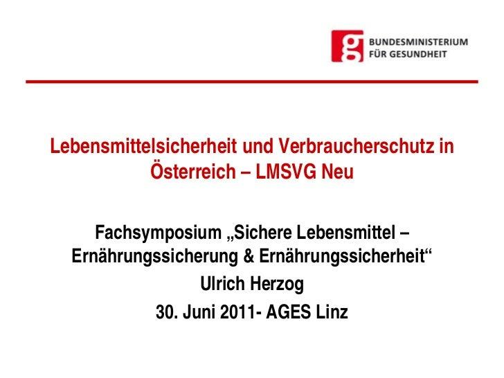 """Lebensmittelsicherheit und Verbraucherschutz in           Österreich – LMSVG Neu     Fachsymposium """"Sichere Lebensmittel –..."""