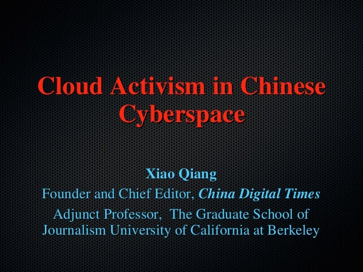 Cloud Activism in Chinese Cyberspace <ul><li>Xiao Qiang </li></ul><ul><li>Founder and Chief Editor,  China Digital Times <...