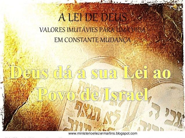 A LEI DE DEUS VALORES IMUTÁVIES PARA UMA VIDA EM CONSTANTE MUDANÇA www.ministerioeliezermartins.blogspot.com