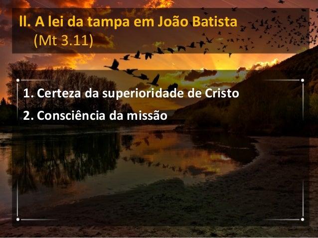 """Aplicação As palavras de João Batista sobre Jesus: """"convém que ele cresça e que eu diminua"""" (Jo 3.30) nos ensinam que, mui..."""