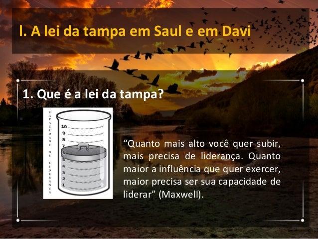 l. A lei da tampa em Saul e em Davi 2. Saul e Davi: caminhos semelhantes, reações diferentes a. Ambos receberam conselhos ...
