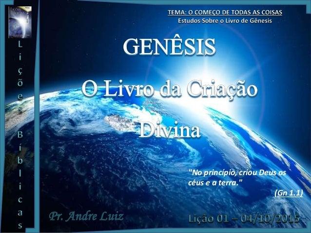 """Pr. Andre Luiz """"No princípio, criou Deus os céus e a terra."""" (Gn 1.1)"""