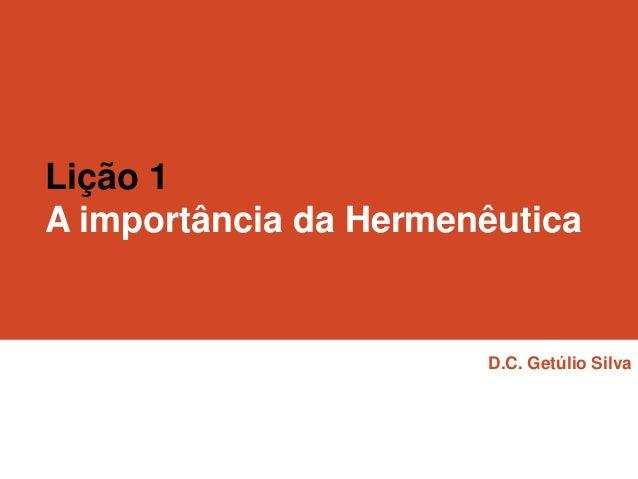 Lição 1 A importância da Hermenêutica  D.C. Getúlio Silva