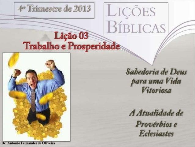 """TEXTO ÁUREO """"A bênção do Senhor é que enriquece, e não acrescenta dores"""" (Pv 10.22)."""