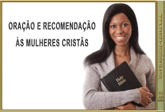 "ORAÇÃO E RECOMENDAÇÀO  As MULHERES CRISTÃS '  UJL' L' ""[L'rt'[L! QL'. !L'[! '-U1L°t2 EGVGJú/ ú"