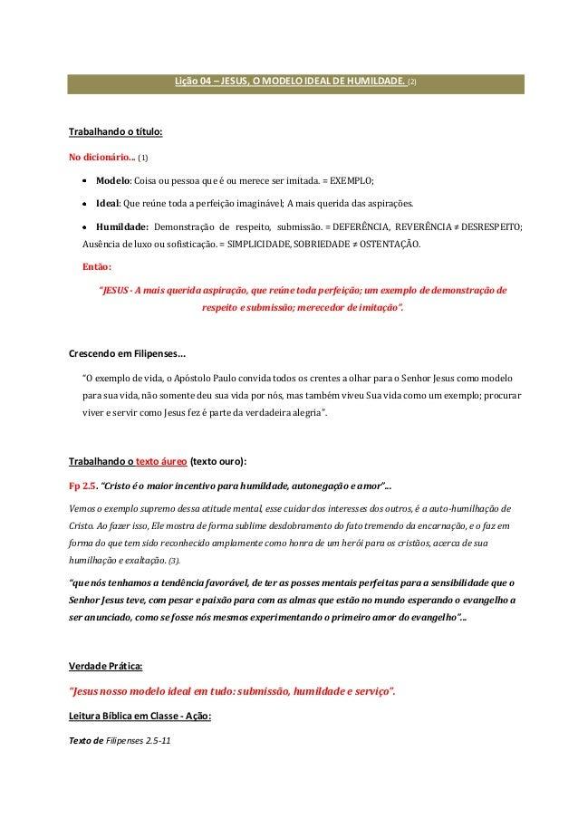 Lição 04 – JESUS, O MODELO IDEAL DE HUMILDADE. (2)  Trabalhando o título: No dicionário... (1) Modelo: Coisa ou pessoa que...