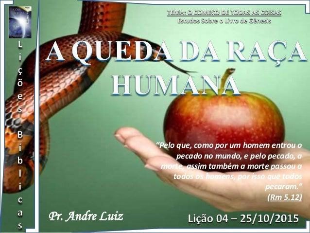 """Pr. Andre Luiz """"Pelo que, como por um homem entrou o pecado no mundo, e pelo pecado, a morte, assim também a morte passou ..."""