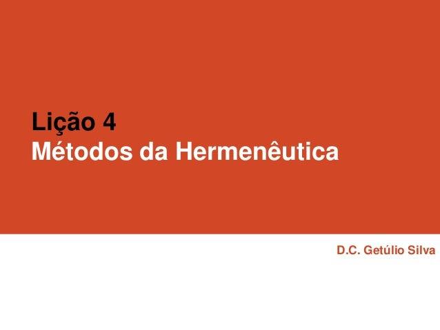 Lição 4 Métodos da Hermenêutica  D.C. Getúlio Silva