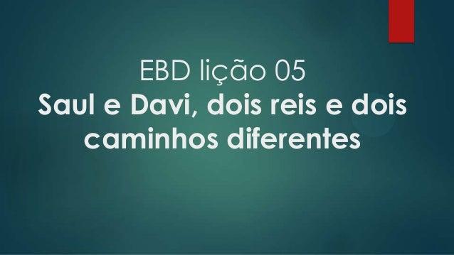 EBD lição 05 Saul e Davi, dois reis e dois caminhos diferentes
