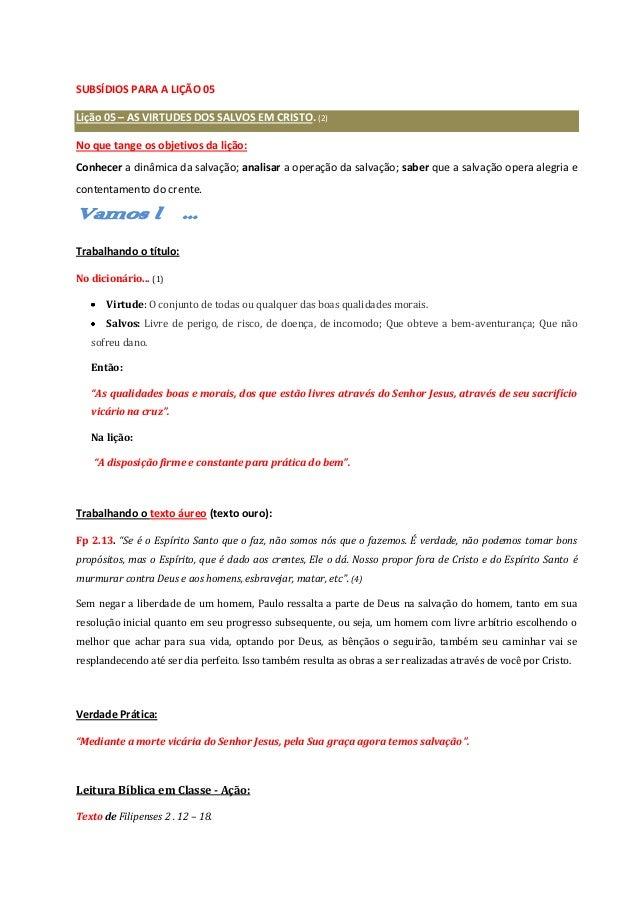 SUBSÍDIOS PARA A LIÇÃO 05 Lição 05 – AS VIRTUDES DOS SALVOS EM CRISTO. (2) No que tange os objetivos da lição: Conhecer a ...