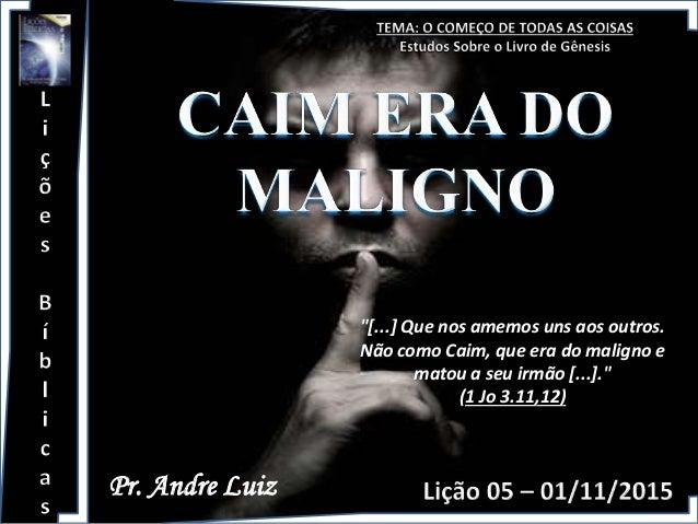 """Pr. Andre Luiz """"[...] Que nos amemos uns aos outros. Não como Caim, que era do maligno e matou a seu irmão [...]."""" (1 Jo 3..."""