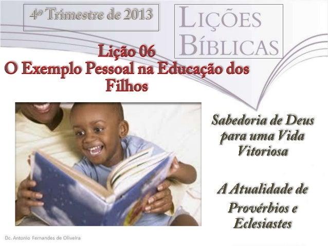 """TEXTO ÁUREO """"O justo anda na sua sinceridade; bem-aventurados serão os seus filhos depois dele"""" (Pv 20.7)."""