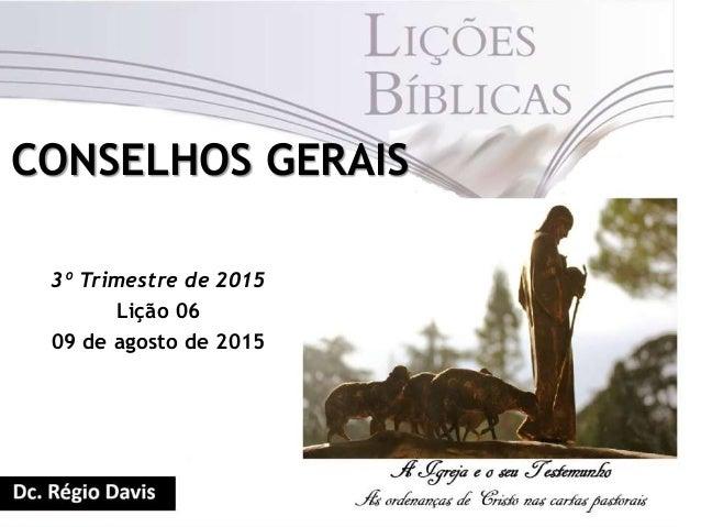 CONSELHOS GERAIS 3º Trimestre de 2015 Lição 06 09 de agosto de 2015