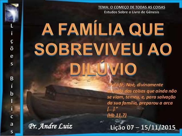 """Pr. Andre Luiz """"Pela fé, Noé, divinamente avisado das coisas que ainda não se viam, temeu, e, para salvação da sua família..."""