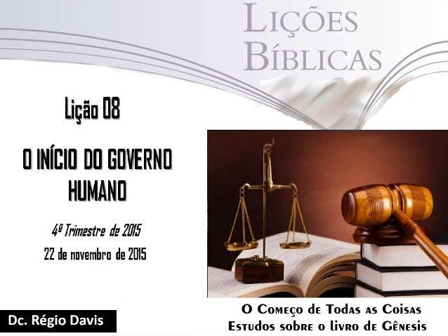 """Texto Áureo """"No princípio, criou Deus os céus e a terra."""" (Gn 1.1) """"Toda alma esteja sujeita às autoridades superiores; po..."""