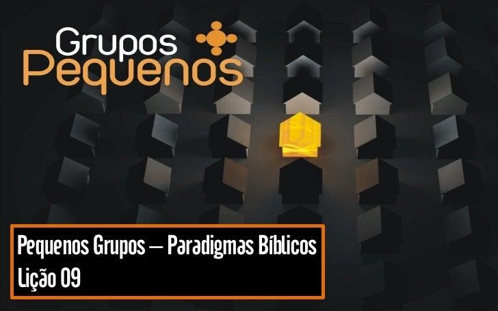 Pequenos Grupos – Paradigmas Bíblicos Lição 09