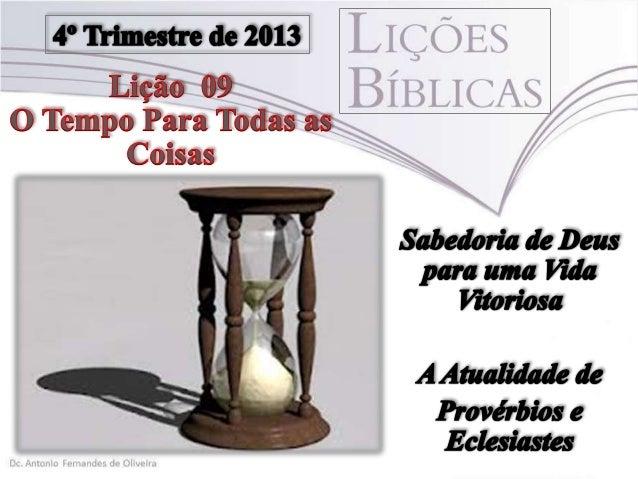 """Texto Áureo """"Tudo tem o seu tempo determinado, e há tempo para todo o propósito debaixo do céu"""" (Ec 3.1)"""