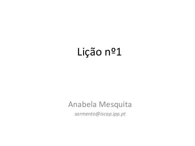 Lição nº1Anabela Mesquita sarmento@iscap.ipp.pt