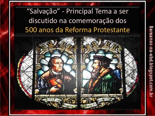 """""""Salvação"""" - Principal Tema a ser discutido na comemoração dos 500 anos da Reforma Protestante"""