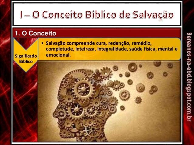 1. O Conceito Significado Bíblico • Salvação compreende cura, redenção, remédio, completude, inteireza, integralidade, saú...