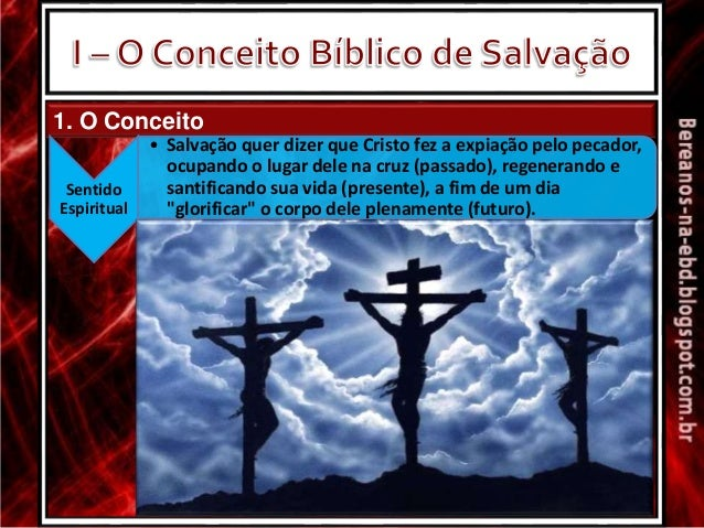 1. O Conceito Sentido Espiritual • Salvação quer dizer que Cristo fez a expiação pelo pecador, ocupando o lugar dele na cr...