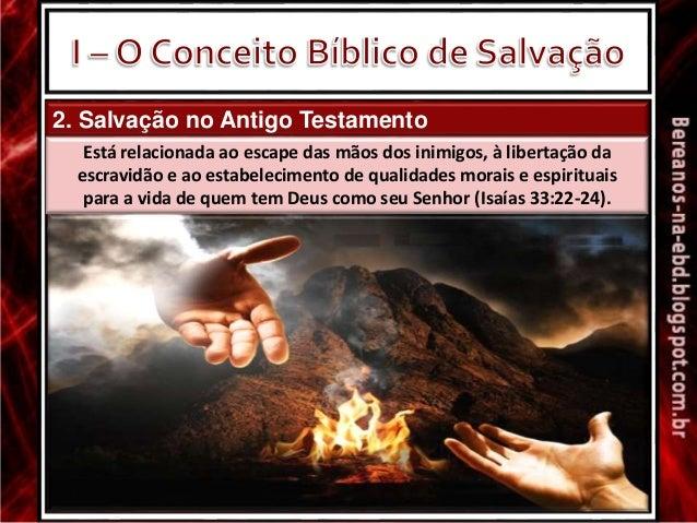 2. Salvação no Antigo Testamento Está relacionada ao escape das mãos dos inimigos, à libertação da escravidão e ao estabel...