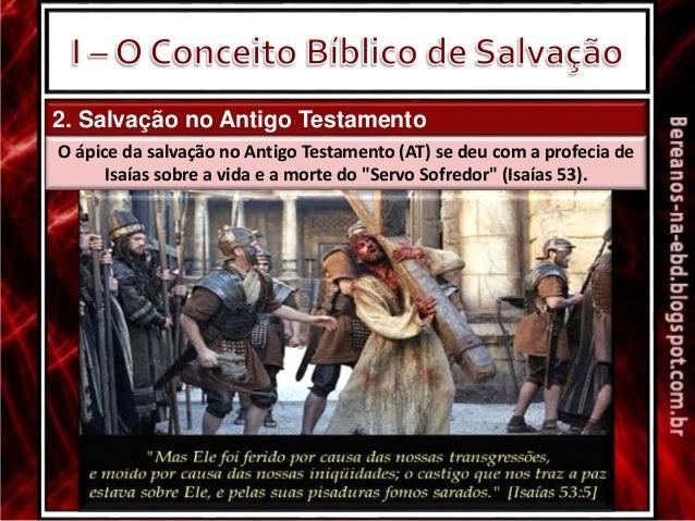 2. Salvação no Antigo Testamento O ápice da salvação no Antigo Testamento (AT) se deu com a profecia de Isaías sobre a vid...