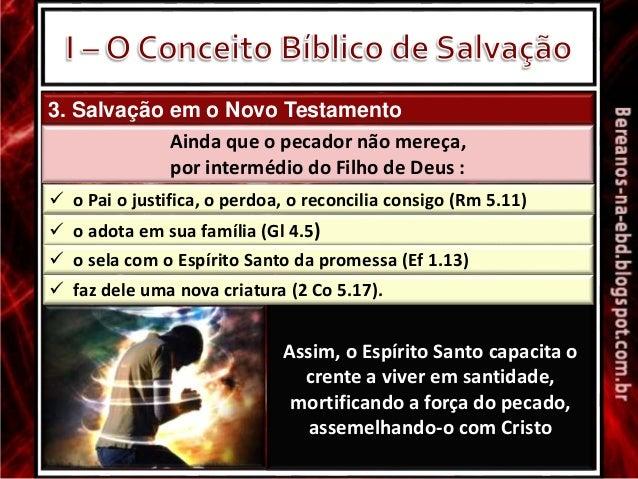 3. Salvação em o Novo Testamento Ainda que o pecador não mereça, por intermédio do Filho de Deus :  o Pai o justifica, o ...