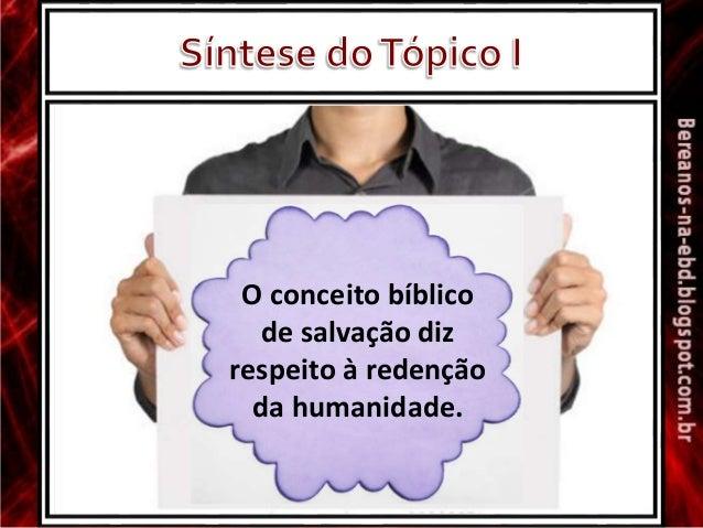 Salvação nos foi prometida pelo Pai no Éden. O conceito bíblico de salvação diz respeito à redenção da humanidade.