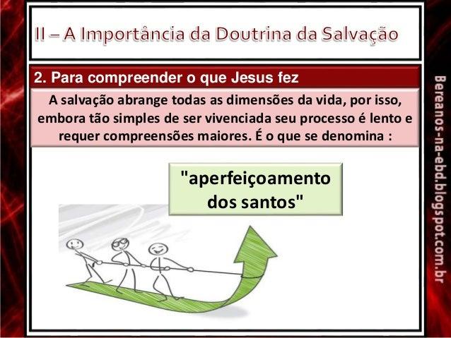 2. Para compreender o que Jesus fez A salvação abrange todas as dimensões da vida, por isso, embora tão simples de ser viv...