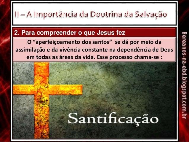 """2. Para compreender o que Jesus fez O """"aperfeiçoamento dos santos"""" se dá por meio da assimilação e da vivência constante n..."""