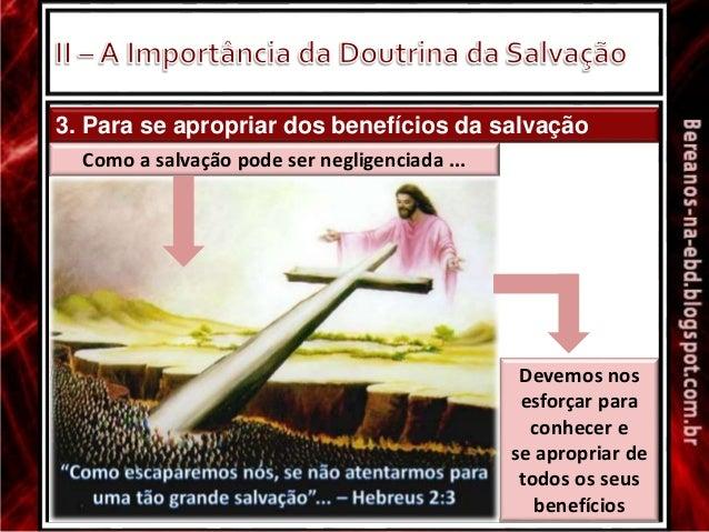 3. Para se apropriar dos benefícios da salvação Como a salvação pode ser negligenciada ... Devemos nos esforçar para conhe...