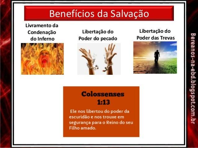 Benefícios da Salvação Livramento da Condenação do Inferno Libertação do Poder do pecado Libertação do Poder das Trevas