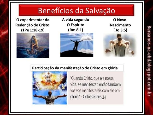 Benefícios da Salvação Participação da manifestação de Cristo em glória O experimentar da Redenção de Cristo (1Pe 1:18-19)...