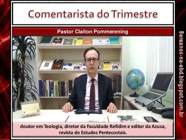 Pastor Claiton Pommerening doutor em Teologia, diretor da Faculdade Refidim e editor da Azusa, revista de Estudos Pentecos...