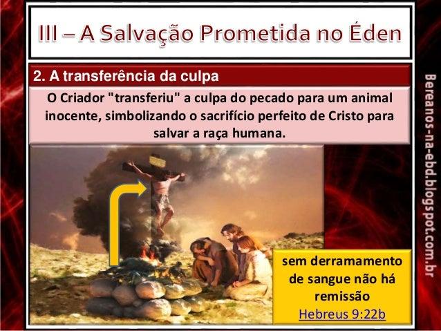 """2. A transferência da culpa O Criador """"transferiu"""" a culpa do pecado para um animal inocente, simbolizando o sacrifício pe..."""