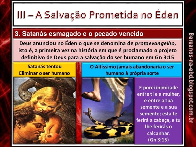 3. Satanás esmagado e o pecado vencido Deus anunciou no Éden o que se denomina de protoevangelho, isto é, a primeira vez n...